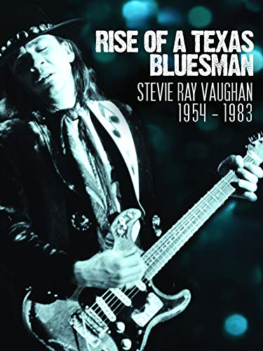 Stevie Ray Vaughan - Rise Of A Texas Bluesman 1954-1983
