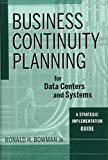 Business Continuity Planning for Data Centers andSystems: A Strategic Implementation Guide