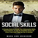 Social Skills: 12 Sneaky Hacks to Elevate Your Conversation Skills, Charm Anyone, & Lead an Incredible Social Life  | Mark Eriksson