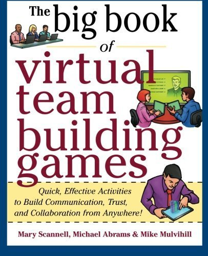 Big Book of Virtual Teambuilding Games: Quick, Effective Activities to Build Communication, Trust and Collaboration from Anywhere! (Big Book Series) by Scannell, Mary, Abrams, Michael, Mulvihill, Mike (2011) Paperback