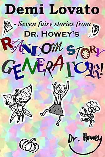 Demo Lovato - Seven fairy stories from Dr. Howey's Random Story Generator! (RSG Book 15)