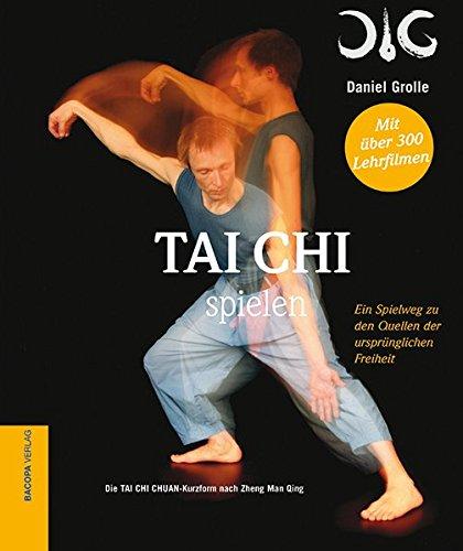Tai Chi spielen.: Ein Spielweg zu den Quellen der ursprünglichen Freiheit. Mit über 200 Lehrfilmen, ohne DVD.