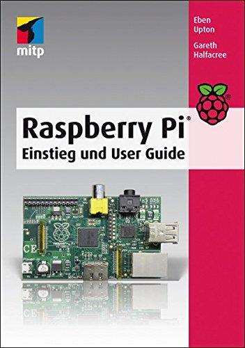 Raspberry Pi: Einstieg und User Guide (mitp Professional)