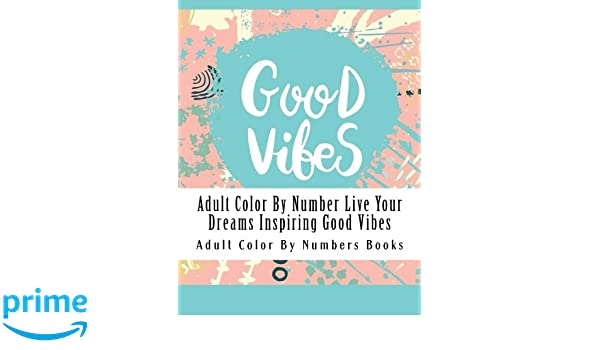 Adult Color By Number Live Your Dreams Inspiring Good Vibes Amazon