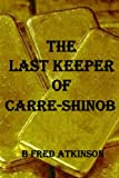 img - for The Last Keeper of Carre-Shinob book / textbook / text book