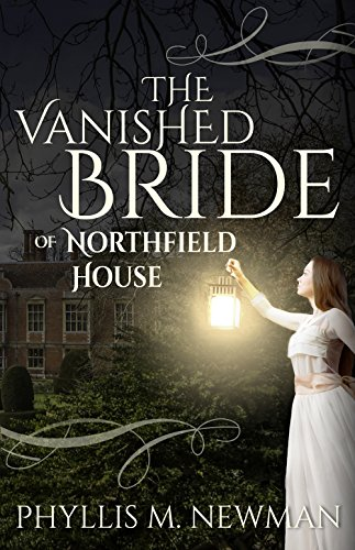 The Vanished Bride of Northfield House by [Newman, Phyllis M.]