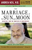 The Marriage of the Sun and Moon, Andrew T. Weil, 0618479058