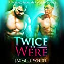 Twice the Were: A Paranormal Menage Romance Audiobook by Jasmine White Narrated by Chris Bellinger