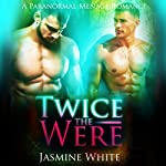 Twice the Were: A Paranormal Menage Romance | Jasmine White