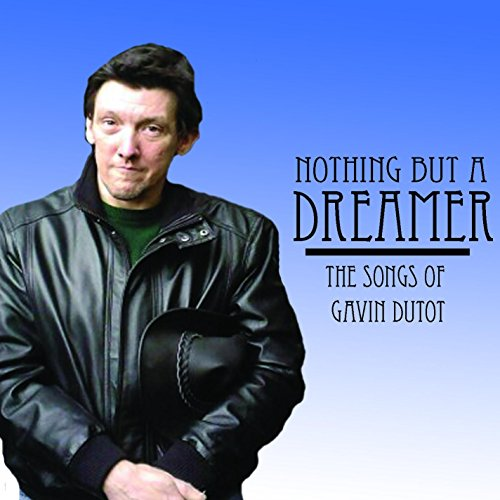 nothing-but-a-dreamer-the-songs-of-gavin-dutot