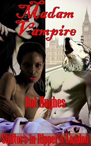 Vampire Madam & Werewolf Constable: Shifters In Ripper's London (Werewolf Love Triangle Book 1)
