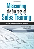 Measuring the Success of Sales Training, Patricia Pulliam Phillips and Jack J. Phillips, 1562868594
