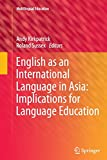 English As an International Language in Asia: Implications for Language Education, Kirkpatrick, Andy and Sussex, Roland, 9401783535