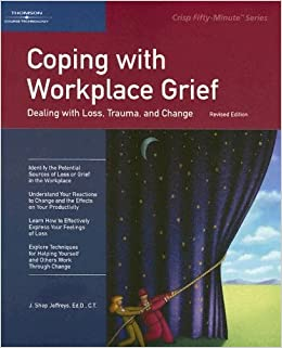 Book Crisp: Coping with Workplace Grief, Revised Edition: Dealing with Loss, Trauma, and Change (Crisp Fifty-Minute Series) by J. Shep Jeffreys (2005-07-07)