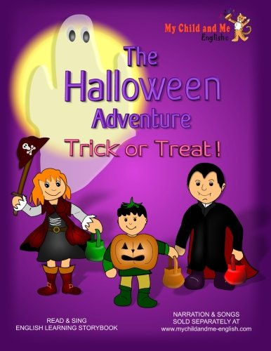 The Halloween Adventure. Trick or Treat!: NARRATION AND SONGS SOLD SEPARATELY AT: www.mychildandme-english.com. An English learning, sing-along ... home or at school. Includes activity -