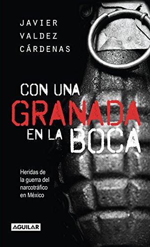 Descargar Libro Con Una Granada En La Boca: Heridas De Guerra Del Narcotrafico En Mexico = With A Granade In Your Mouth Javier Valdez Cardenas