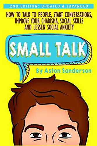 Small Talk: How to Talk to People, Improve Your Charisma, Social Skills, Conversation Starters & Lessen Social Anxiety cover