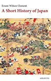 A Short History of Japan, Ernest Clement, 1463681003