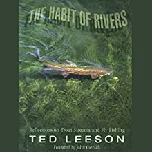The Habit of Rivers: Reflections on Trout Streams and Fly Fishing Audiobook by John Gierach (foreword), Ted Leeson Narrated by Allan Robertson