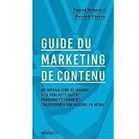 Guide du marketing de contenu: Du journalisme de marque à la publicité native: pourquoi et comment transformer une marque en média