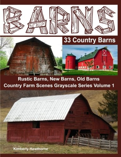 Scale Barn Country - Barns 33 Country Barns Grayscale Adult Coloring Book: Country Farm Scenes with Rustic Barns, New Barns and Old Barns (Country Farm Scenes Grayscale) (Volume 1)