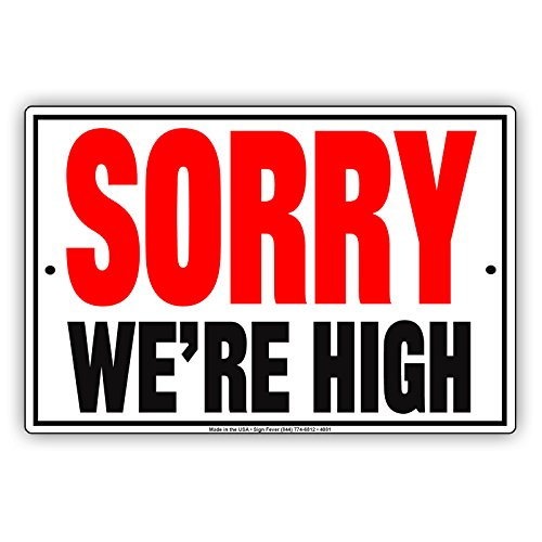 Sorry We Are High Smoke Friendly Funny Aluminum Metal 12