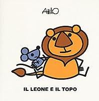 Il leone e il topo. Le mini fiabe di Attilio.