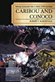 Caribou and Conoco : Rethinking Environmental Politics in Alaska's ANWR and Beyond, Mcmonagle, Robert J., 0739119621