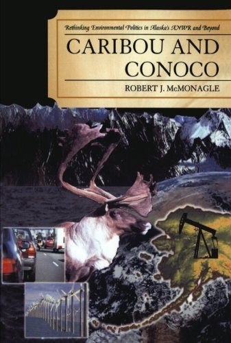 Caribou and Conoco: Rethinking Environmental Politics in Alaska's ANWR and Beyond