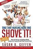 Take That Nursing Home and Shove It!, Susan B. Geffen, 0984216014