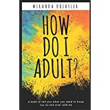 How Do I Adult?: A book to tell you what you need to know cuz no one ever told me