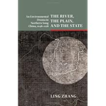 The River, the Plain, and the State: An Environmental Drama in Northern Song China, 1048-1128