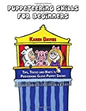 Puppeteering Skills For Beginners: Tips, Tricks and Hints to Performing Entertaining Puppet Shows: Volume 1 (Glove Puppet Script Series)