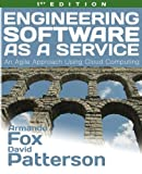 Engineering Software As a Service : An Agile Approach Using Cloud Computing, Fox, Armando and Patterson, David, 0984881247