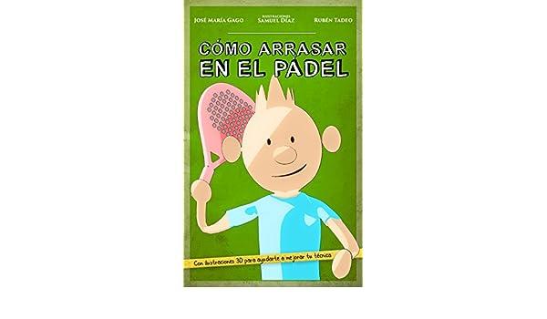 Amazon.com: CÓMO ARRASAR EN EL PÁDEL: Mejora tu nivel de pádel de forma fácil, rápida y divertida. Sencillos consejos y didácticas ilustraciones en 3D, ...