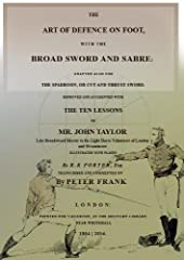 Aimed at the volunteer regiments of the Napoleonic Era, when engagements with swords were still a reality of warfare, The Art of Defence on Foot was explicitly written for civilians wanting to learn to fence with the saber, broad-sword or spa...