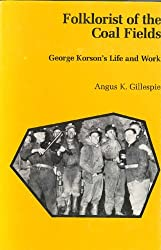 Folklorist of the Coal Fields: George Korson's Life and Work