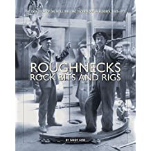 Roughnecks, Rock Bits, and Rigs: The Evolution of Oil Well Drilling Technology in Alberta, 1883-1970