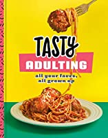 Tasty Adulting: All Your Faves, All Grown Up: A Cookbook