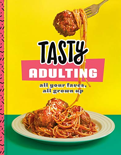 Book Cover: Tasty Adulting: All Your Faves, All Grown Up: A Cookbook