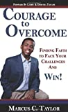 Courage to Overcome, Marcus C. Taylor, 0983005532