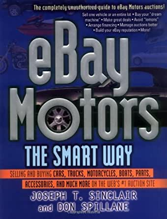 Amazon Com Ebay Motors The Smart Way Selling And Buying Cars Trucks Motorcycles Boats Parts Accessories And Much More On The Web S 1 Auction Site Selling More On The Web S Number 1