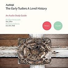 Early Tudors History - A Level Audio Tutorials Audiobook by Nick Fellows, Glyn Redworth, Katie Fellows Narrated by Matt Addis, Jennifer English, Gyln Redworth