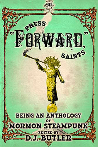 Press Forward Saints (A Mormon Steampunk Anthology Book 3) by [Butler, DJ, Smith, Sean, Shumate, Nathan, Jepson, Eric, Lofthouse, Angie, Buck, Beth, Caine, Nicholas, Bradley, Graham, Kneale, Heidi]