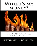 Where's My Money?, Bethany K. Scanlon, 1440493588
