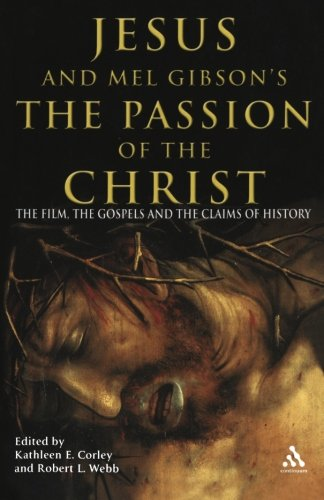 Jesus and Mel Gibson's Passion of the Christ: The Film, the Gospels and the Claims of History