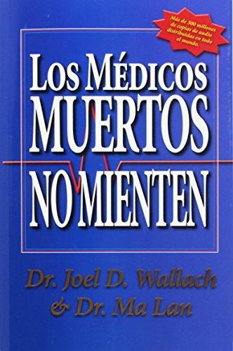 Los Medicos Muertos No Mienten (Spanish Edition) [Dr. Joel D Wallach - Dr. Ma Lan] (Tapa Blanda)