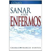 Como Sanar a los Enfermos (How To Heal The Sick Spanish Edition)