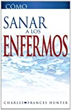 img - for Como Sanar a los Enfermos (How To Heal The Sick Spanish Edition) book / textbook / text book