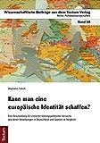 Kann man eine europäische Identität schaffen?: Eine Beschreibung EU-initiierter bildungspolitischer Versuche und deren Umsetzungen in Deutschland und ... aus dem Tectum-Verlag / Politikwissenschaft)